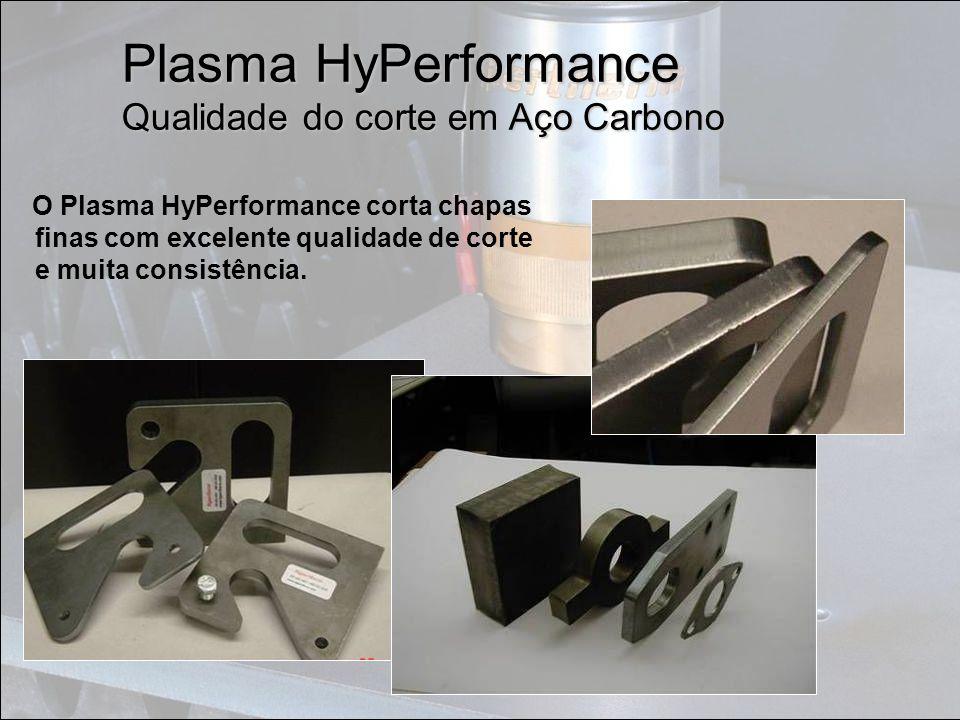 Plasma HyPerformance Qualidade do corte em Aço Carbono O Plasma HyPerformance corta chapas finas com excelente qualidade de corte e muita consistência