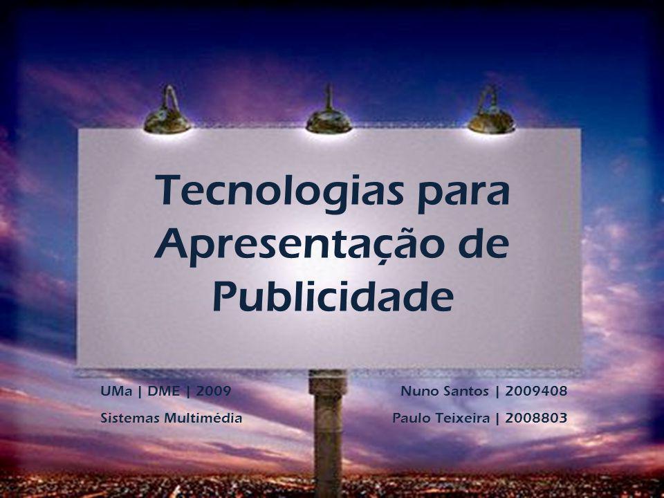 Tecnologias para Apresentação de Publicidade UMa | DME | 2009 Sistemas Multimédia Nuno Santos | 2009408 Paulo Teixeira | 2008803