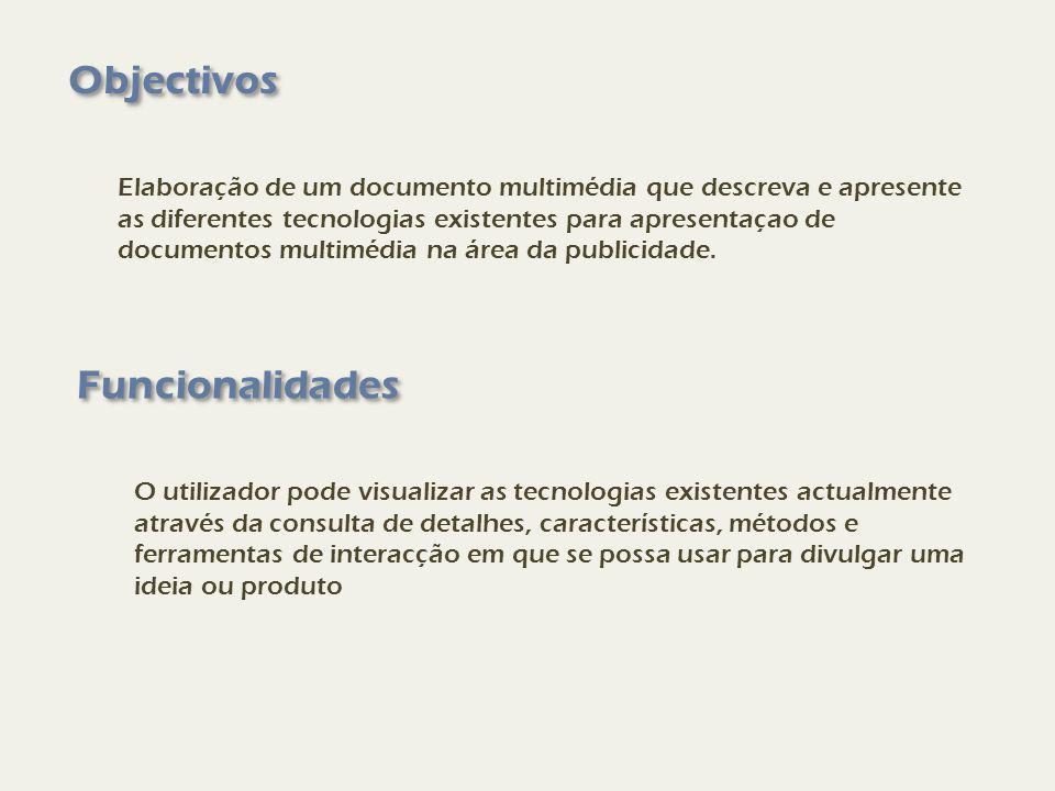 Objectivos Elaboração de um documento multimédia que descreva e apresente as diferentes tecnologias existentes para apresentaçao de documentos multimédia na área da publicidade.