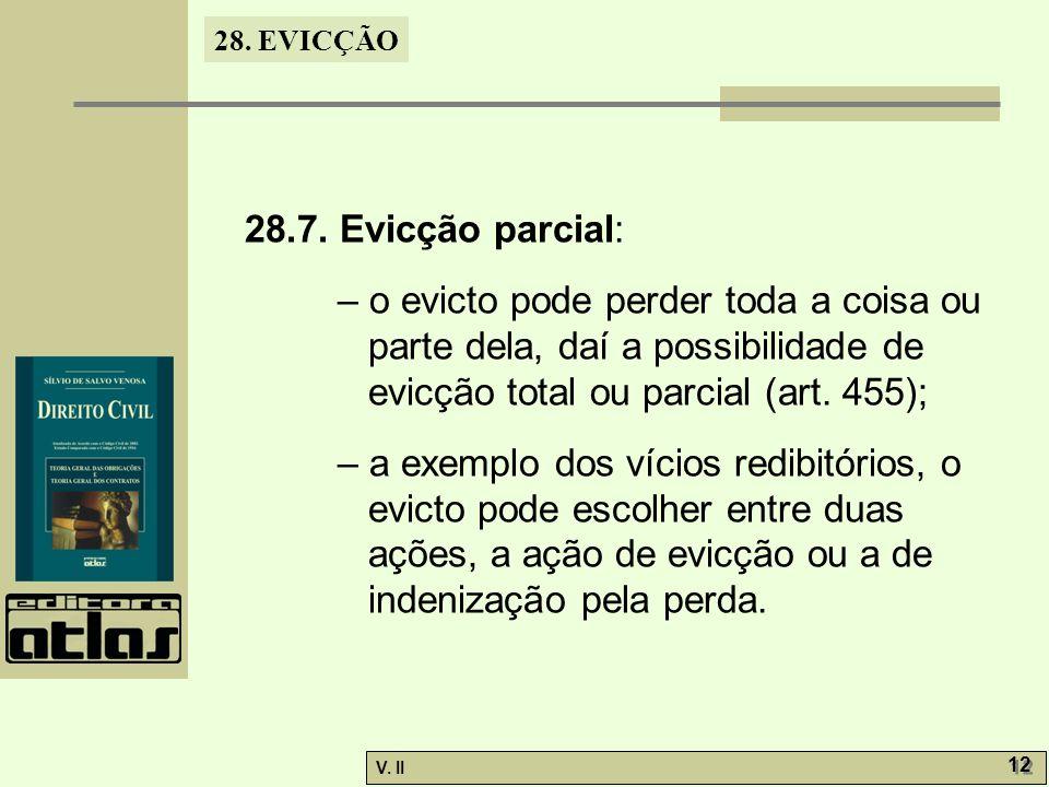 28. EVICÇÃO V. II 12 28.7. Evicção parcial: – o evicto pode perder toda a coisa ou parte dela, daí a possibilidade de evicção total ou parcial (art. 4
