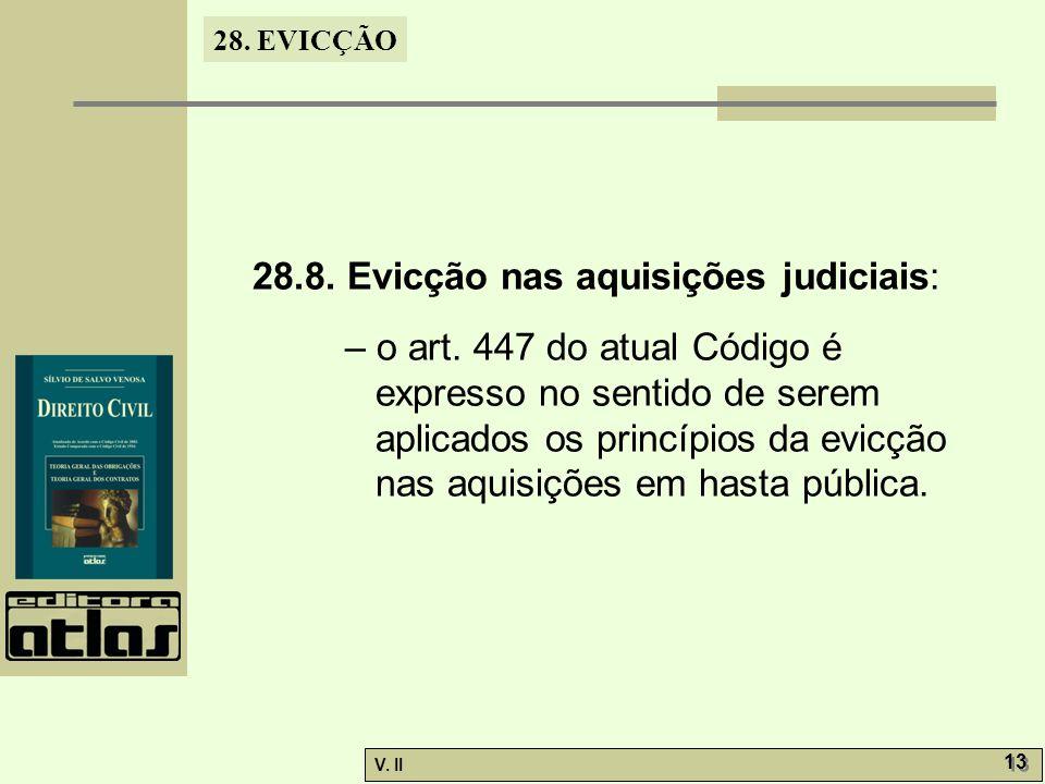 28. EVICÇÃO V. II 13 28.8. Evicção nas aquisições judiciais: – o art. 447 do atual Código é expresso no sentido de serem aplicados os princípios da ev