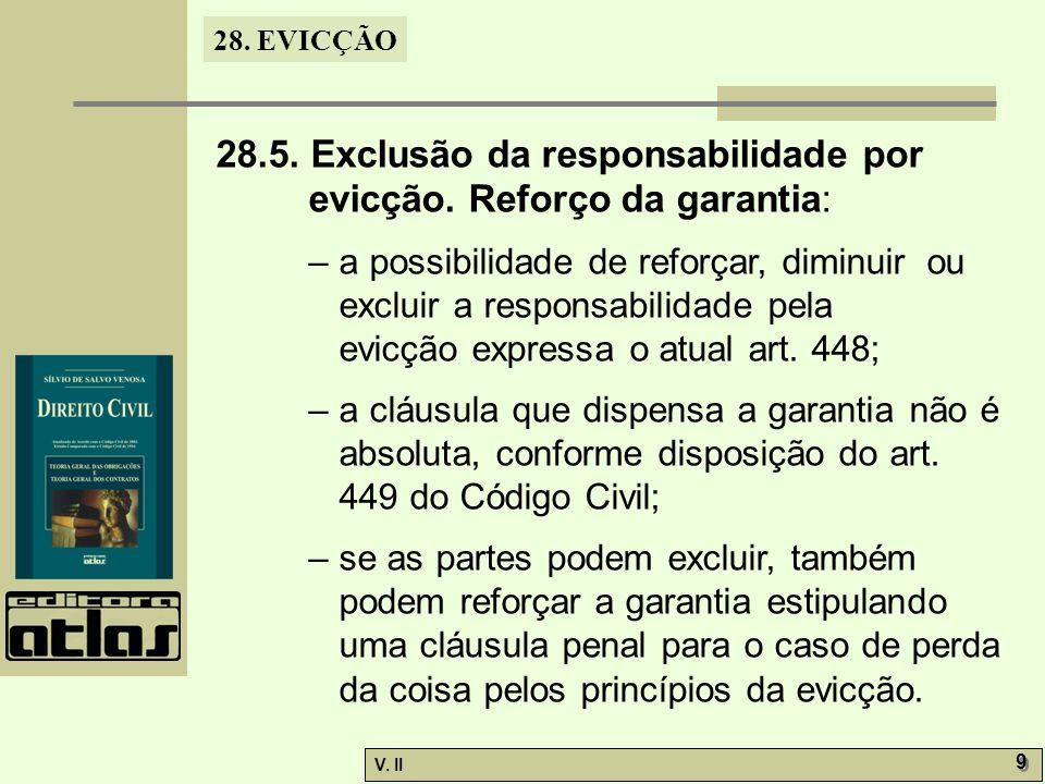 28. EVICÇÃO V. II 9 9 28.5. Exclusão da responsabilidade por evicção. Reforço da garantia: – a possibilidade de reforçar, diminuir ou excluir a respon