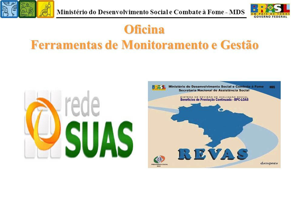 Ministério do Desenvolvimento Social e Combate à Fome - MDS Oficina Ferramentas de Monitoramento e Gestão