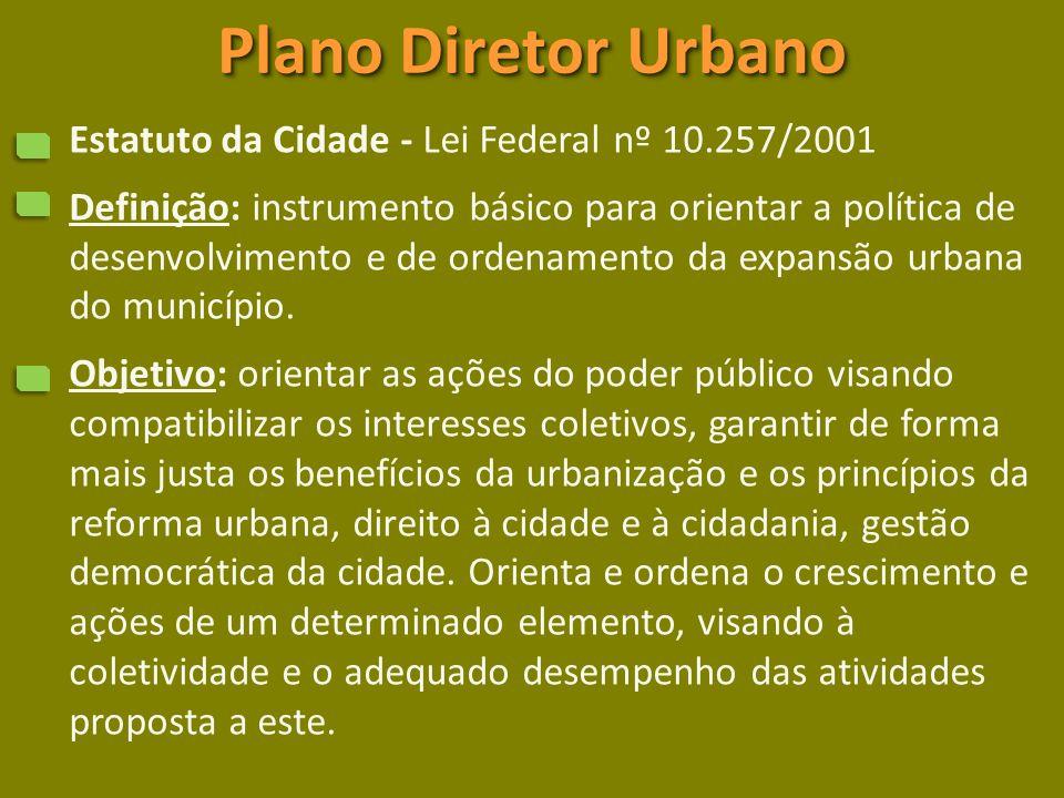 Plano Diretor Urbano Estatuto da Cidade - Lei Federal nº 10.257/2001 Definição: instrumento básico para orientar a política de desenvolvimento e de ordenamento da expansão urbana do município.