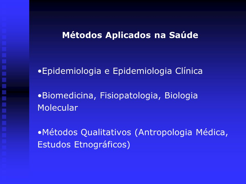 Métodos Aplicados na Saúde Epidemiologia e Epidemiologia Clínica Biomedicina, Fisiopatologia, Biologia Molecular Métodos Qualitativos (Antropologia Médica, Estudos Etnográficos)
