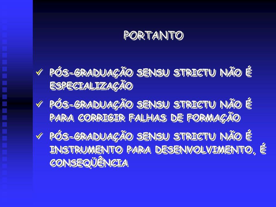 PÓS-GRADUAÇÃO SENSU STRICTU NÃO É ESPECIALIZAÇÃO PÓS-GRADUAÇÃO SENSU STRICTU NÃO É ESPECIALIZAÇÃO PÓS-GRADUAÇÃO SENSU STRICTU NÃO É PARA CORRIGIR FALHAS DE FORMAÇÃO PÓS-GRADUAÇÃO SENSU STRICTU NÃO É PARA CORRIGIR FALHAS DE FORMAÇÃO PÓS-GRADUAÇÃO SENSU STRICTU NÃO É INSTRUMENTO PARA DESENVOLVIMENTO, É CONSEQÜÊNCIA PÓS-GRADUAÇÃO SENSU STRICTU NÃO É INSTRUMENTO PARA DESENVOLVIMENTO, É CONSEQÜÊNCIA PÓS-GRADUAÇÃO SENSU STRICTU NÃO É ESPECIALIZAÇÃO PÓS-GRADUAÇÃO SENSU STRICTU NÃO É ESPECIALIZAÇÃO PÓS-GRADUAÇÃO SENSU STRICTU NÃO É PARA CORRIGIR FALHAS DE FORMAÇÃO PÓS-GRADUAÇÃO SENSU STRICTU NÃO É PARA CORRIGIR FALHAS DE FORMAÇÃO PÓS-GRADUAÇÃO SENSU STRICTU NÃO É INSTRUMENTO PARA DESENVOLVIMENTO, É CONSEQÜÊNCIA PÓS-GRADUAÇÃO SENSU STRICTU NÃO É INSTRUMENTO PARA DESENVOLVIMENTO, É CONSEQÜÊNCIA PORTANTOPORTANTO