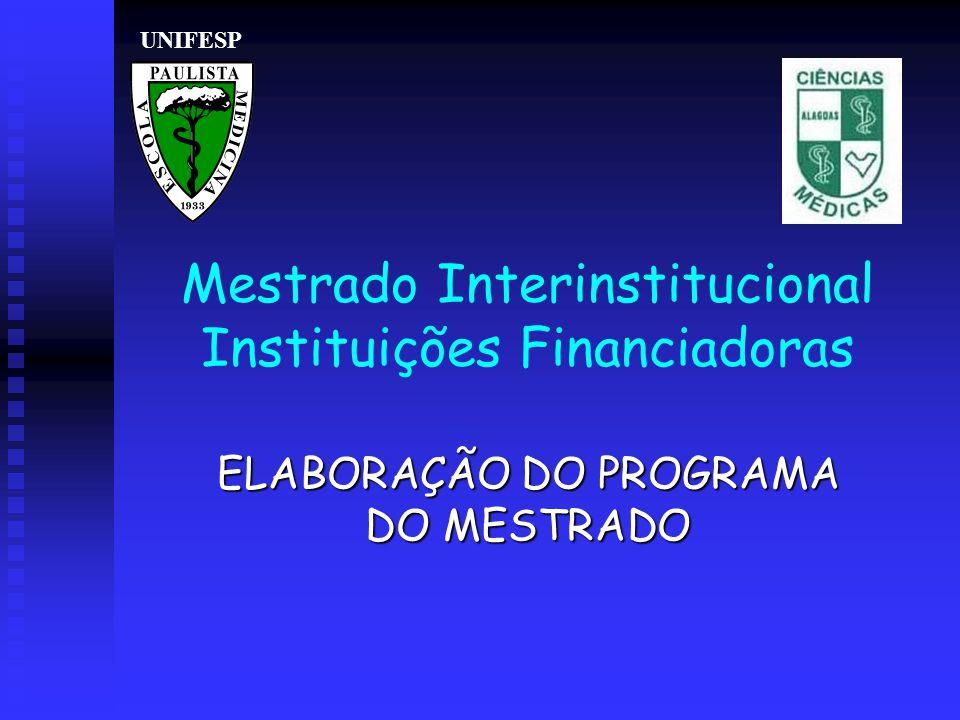 Mestrado Interinstitucional Instituições Financiadoras ELABORAÇÃO DO PROGRAMA DO MESTRADO UNIFESP
