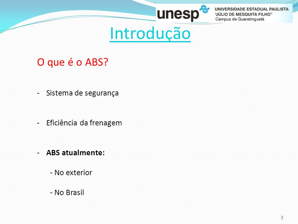 3 Introdução O que é o ABS? -Sistema de segurança -Eficiência da frenagem -ABS atualmente: - No exterior - No Brasil