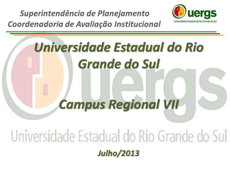 Universidade Estadual do Rio Grande do Sul Campus Regional VII Julho/2013 Superintendência de Planejamento Coordenadoria de Avaliação Institucional
