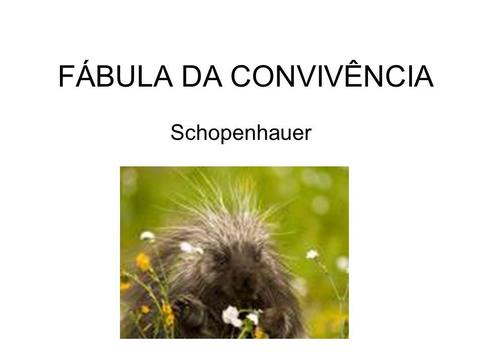 FÁBULA DA CONVIVÊNCIA Schopenhauer