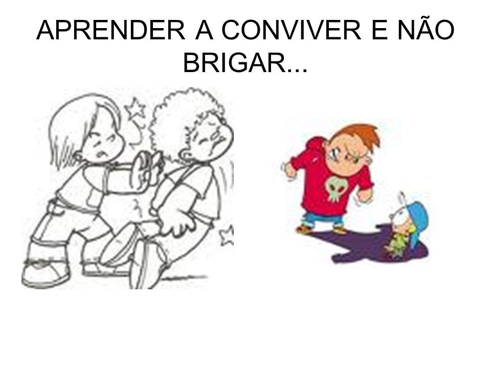 APRENDER A CONVIVER E NÃO BRIGAR...