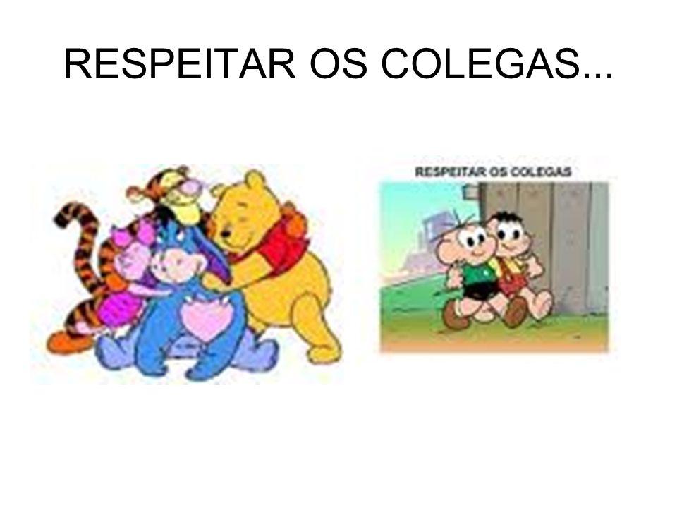 RESPEITAR OS COLEGAS...
