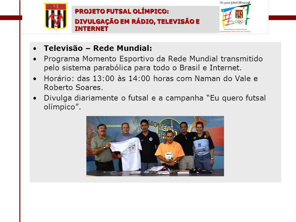 Televisão – Rede Mundial: Programa Momento Esportivo da Rede Mundial transmitido pelo sistema parabólica para todo o Brasil e Internet.