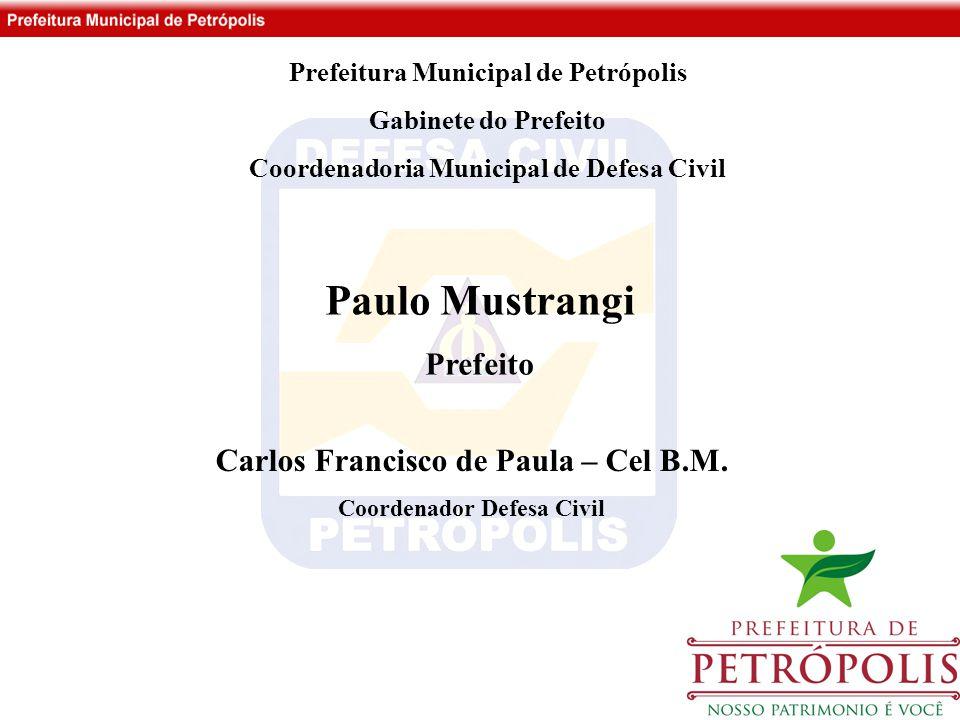 Paulo Mustrangi Prefeito Prefeitura Municipal de Petrópolis Gabinete do Prefeito Coordenadoria Municipal de Defesa Civil Carlos Francisco de Paula – Cel B.M.