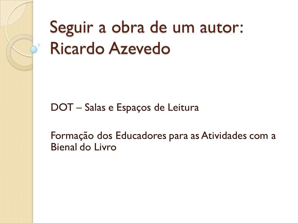 Seguir a obra de um autor: Ricardo Azevedo DOT – Salas e Espaços de Leitura Formação dos Educadores para as Atividades com a Bienal do Livro