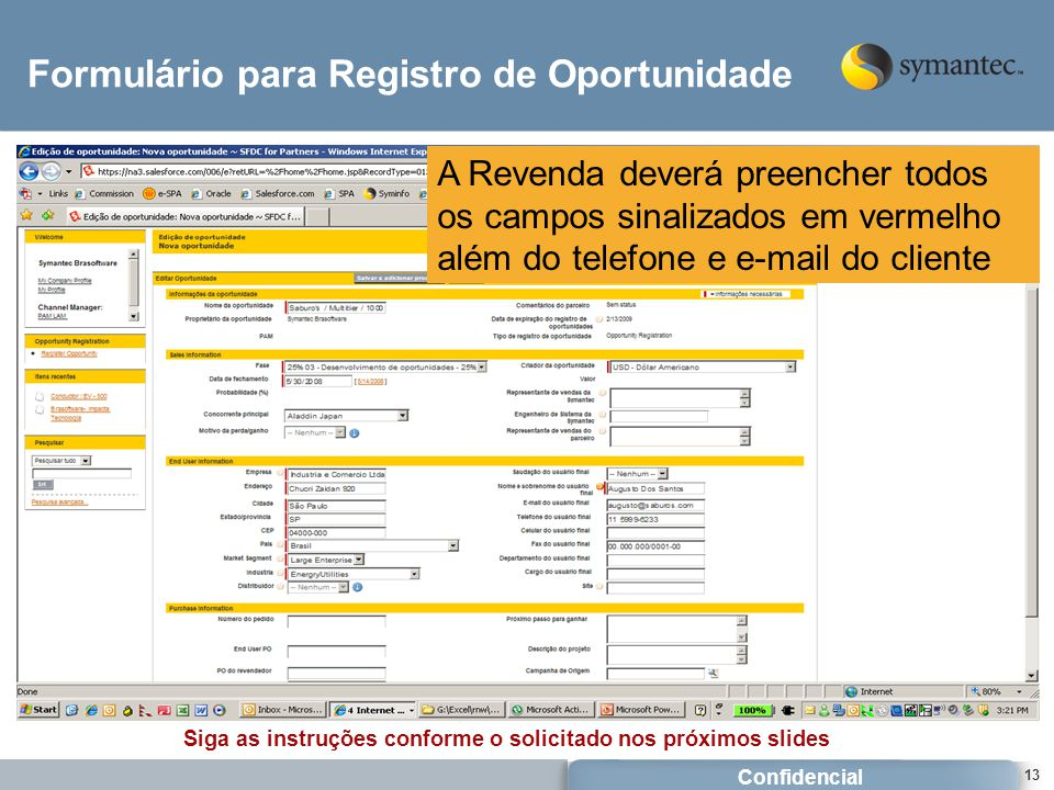 Confidencial 13 Formulário para Registro de Oportunidade Siga as instruções conforme o solicitado nos próximos slides A Revenda deverá preencher todos os campos sinalizados em vermelho além do telefone e e-mail do cliente