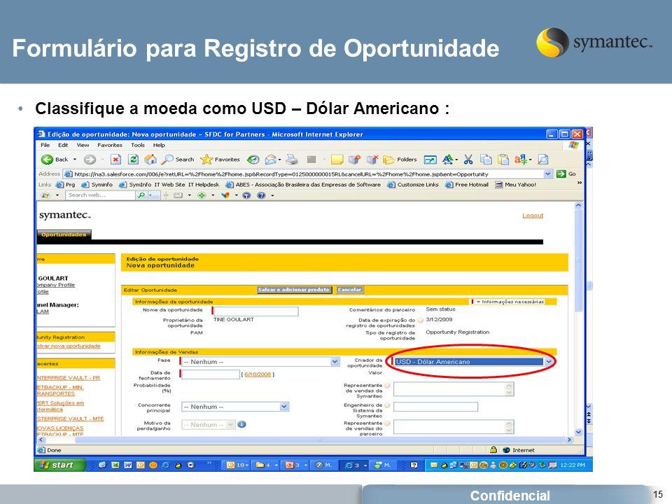 Confidencial 15 Formulário para Registro de Oportunidade Classifique a moeda como USD – Dólar Americano :