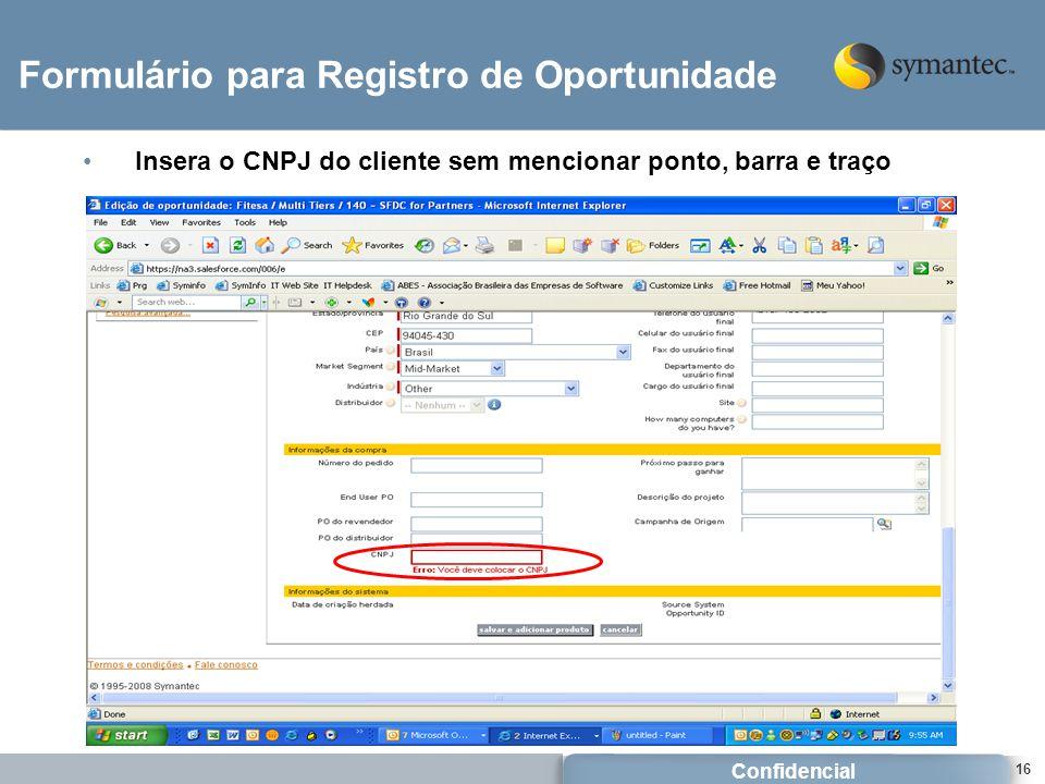 Confidencial 16 Formulário para Registro de Oportunidade Insera o CNPJ do cliente sem mencionar ponto, barra e traço