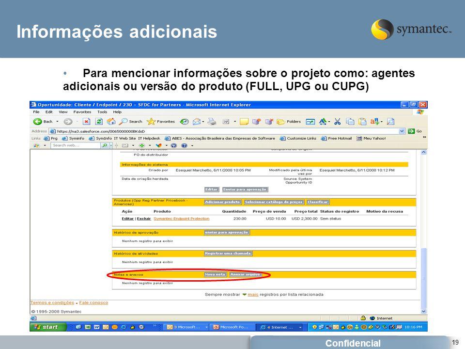 Confidencial 19 Informações adicionais Para mencionar informações sobre o projeto como: agentes adicionais ou versão do produto (FULL, UPG ou CUPG)