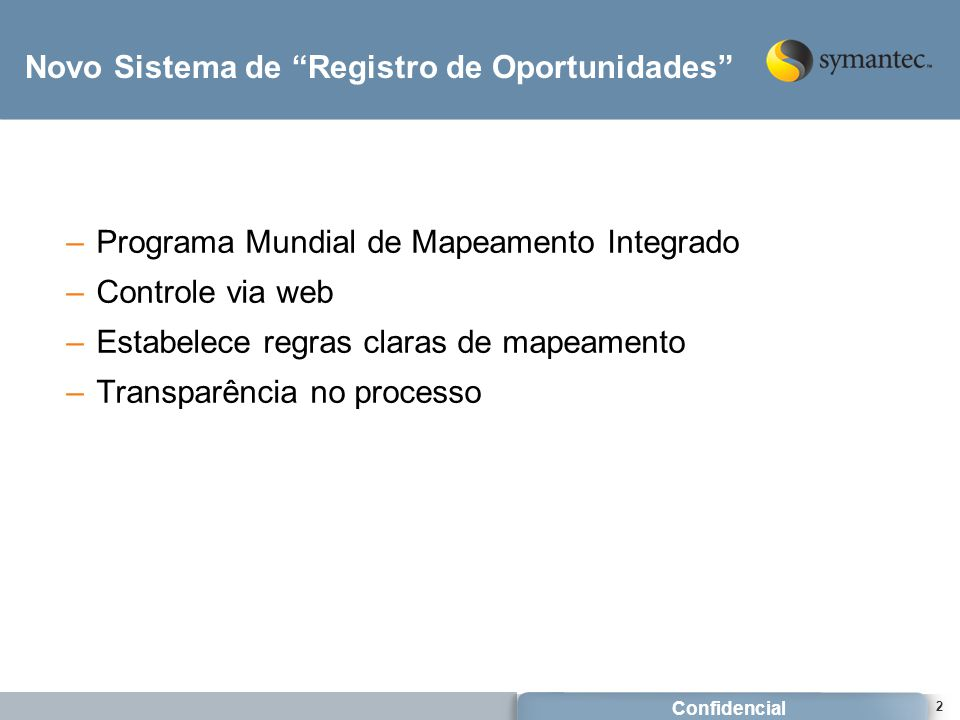 "Confidencial 2 Novo Sistema de ""Registro de Oportunidades"" –Programa Mundial de Mapeamento Integrado –Controle via web –Estabelece regras claras de ma"