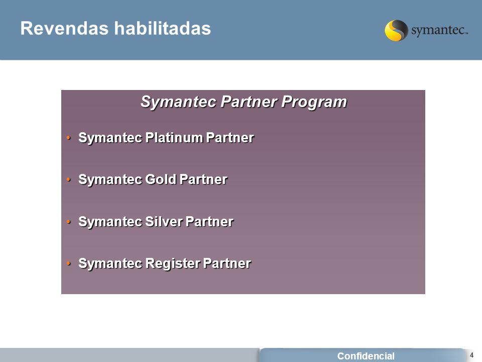 Confidencial 4 Revendas habilitadas Symantec Partner Program Symantec Platinum PartnerSymantec Platinum Partner Symantec Gold PartnerSymantec Gold Partner Symantec Silver PartnerSymantec Silver Partner Symantec Register PartnerSymantec Register Partner