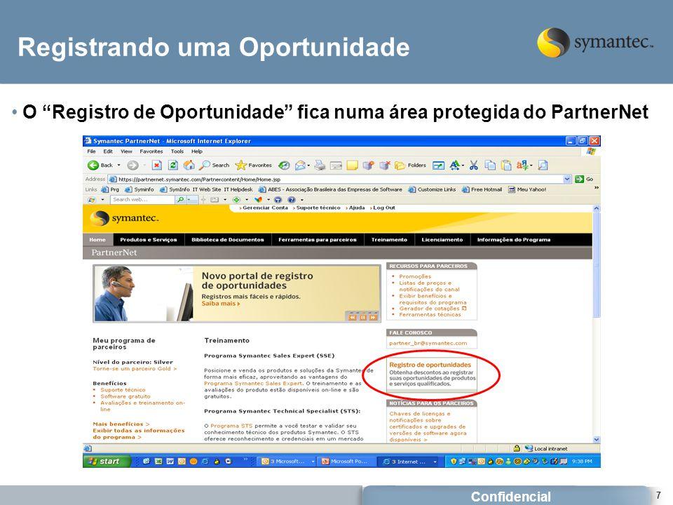 Confidencial 7 Registrando uma Oportunidade O Registro de Oportunidade fica numa área protegida do PartnerNet
