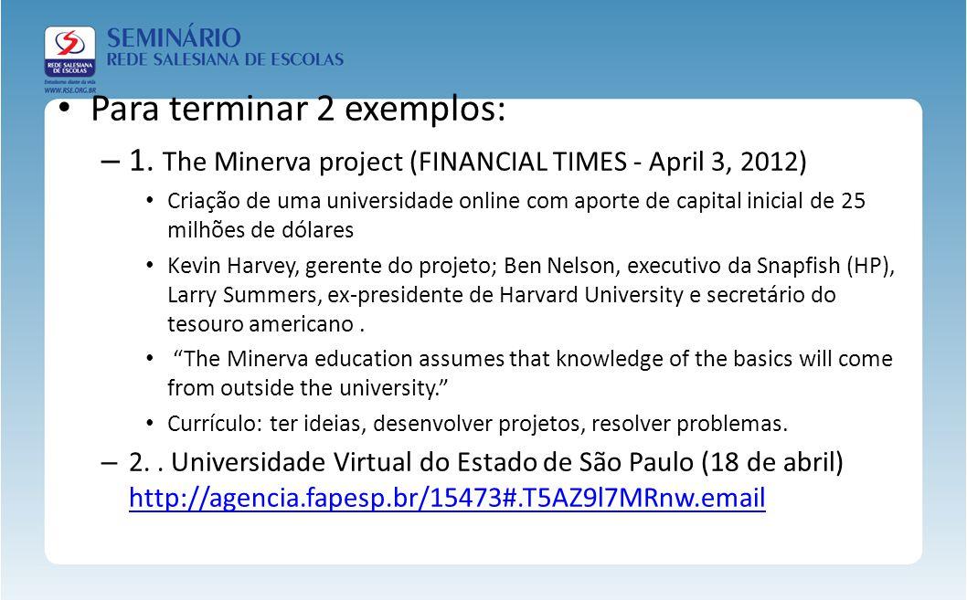 Para terminar 2 exemplos: – 1. The Minerva project (FINANCIAL TIMES - April 3, 2012) Criação de uma universidade online com aporte de capital inicial