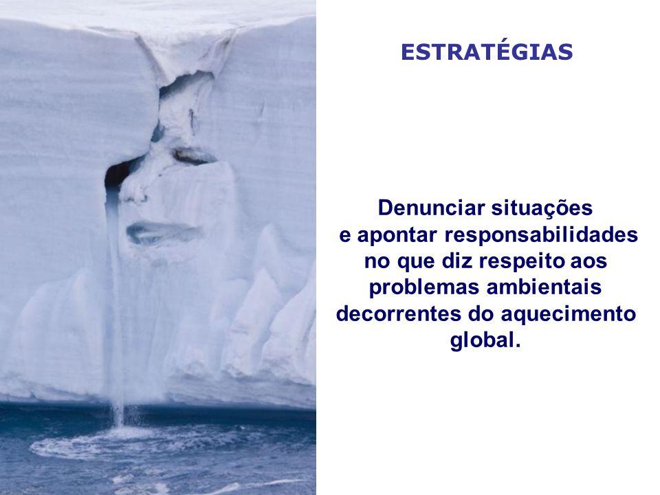 ESTRATÉGIAS Denunciar situações e apontar responsabilidades no que diz respeito aos problemas ambientais decorrentes do aquecimento global.