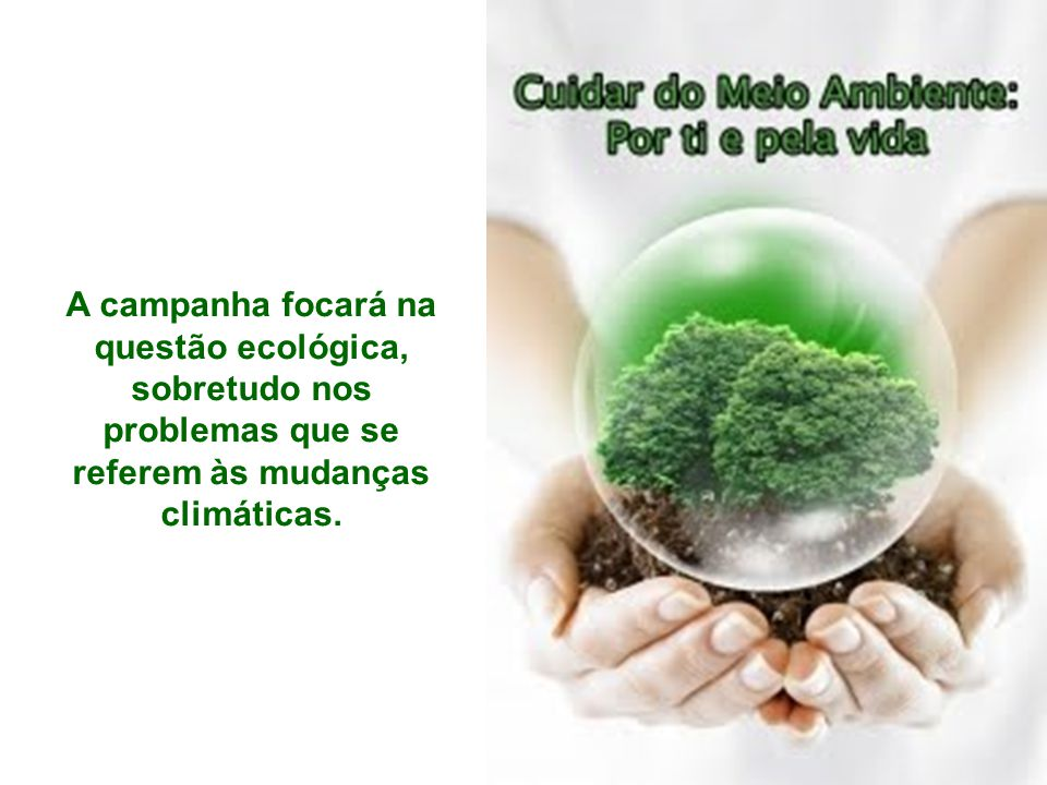 A campanha focará na questão ecológica, sobretudo nos problemas que se referem às mudanças climáticas.