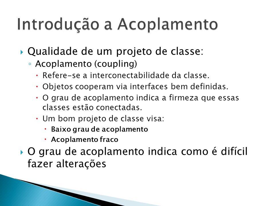  Qualidade de um projeto de classe: ◦ Acoplamento (coupling)  Refere-se a interconectabilidade da classe.  Objetos cooperam via interfaces bem defi