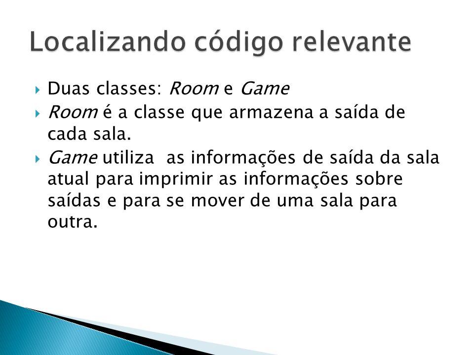  Duas classes: Room e Game  Room é a classe que armazena a saída de cada sala.  Game utiliza as informações de saída da sala atual para imprimir as