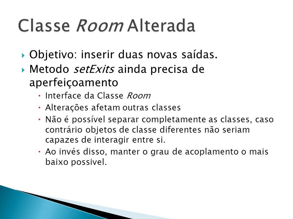  Objetivo: inserir duas novas saídas.  Metodo setExits ainda precisa de aperfeiçoamento  Interface da Classe Room  Alterações afetam outras classe
