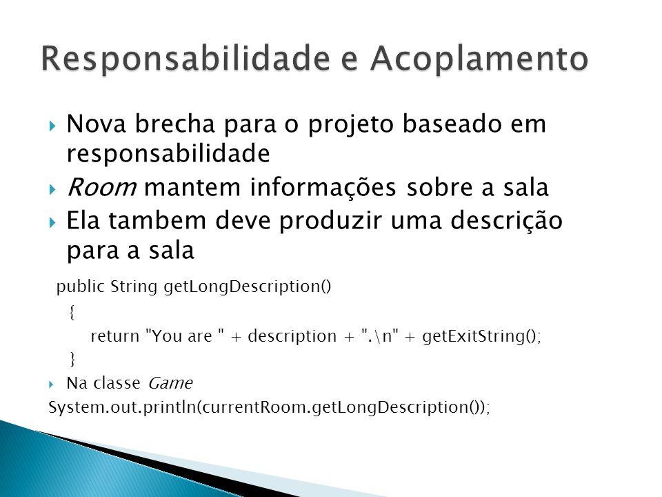  Nova brecha para o projeto baseado em responsabilidade  Room mantem informações sobre a sala  Ela tambem deve produzir uma descrição para a sala p