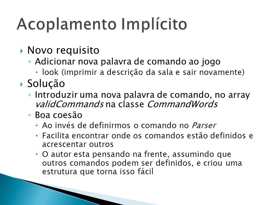  Novo requisito ◦ Adicionar nova palavra de comando ao jogo  look (imprimir a descrição da sala e sair novamente)  Solução ◦ Introduzir uma nova pa