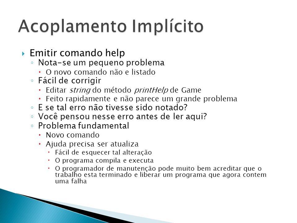  Emitir comando help ◦ Nota-se um pequeno problema  O novo comando não e listado ◦ Fácil de corrigir  Editar string do método printHelp de Game  F