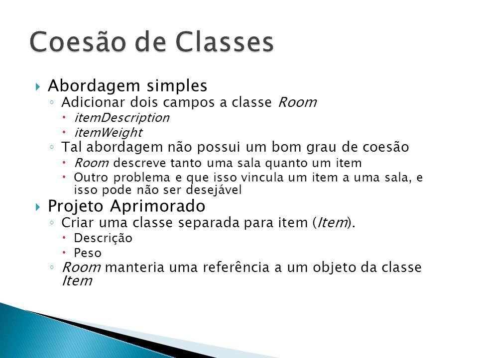  Abordagem simples ◦ Adicionar dois campos a classe Room  itemDescription  itemWeight ◦ Tal abordagem não possui um bom grau de coesão  Room descr