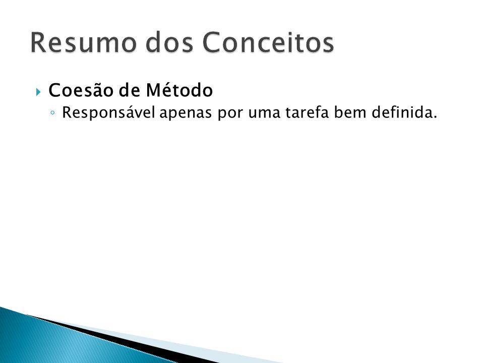  Coesão de Método ◦ Responsável apenas por uma tarefa bem definida.