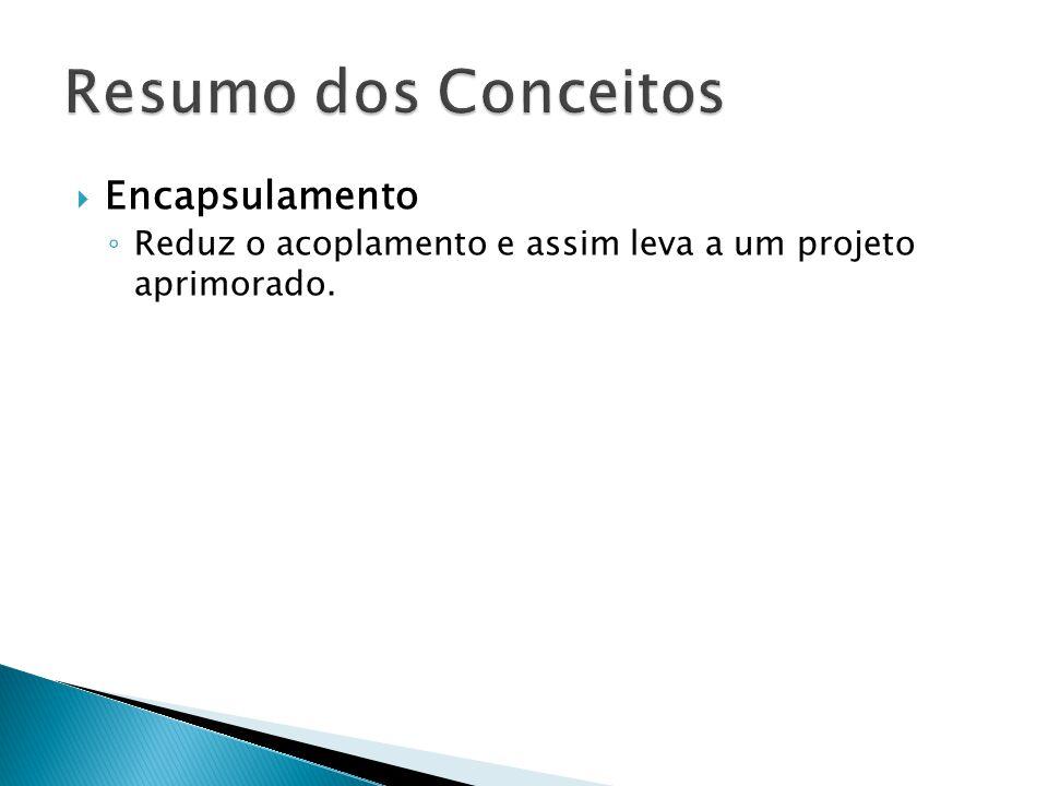  Encapsulamento ◦ Reduz o acoplamento e assim leva a um projeto aprimorado.