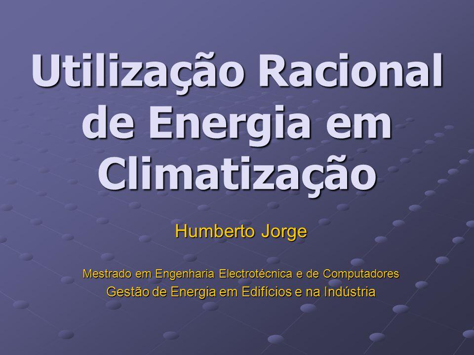 Utilização Racional de Energia em Climatização Humberto Jorge Mestrado em Engenharia Electrotécnica e de Computadores Gestão de Energia em Edifícios e