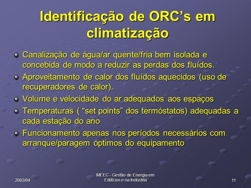 112003/04 MEEC - Gestão de Energia em Edifícios e na Indústria Identificação de ORC's em climatização Canalização de água/ar quente/fria bem isolada e