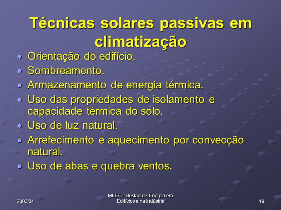 192003/04 MEEC - Gestão de Energia em Edifícios e na Indústria Técnicas solares passivas em climatização  Orientação do edifício.  Sombreamento.  A