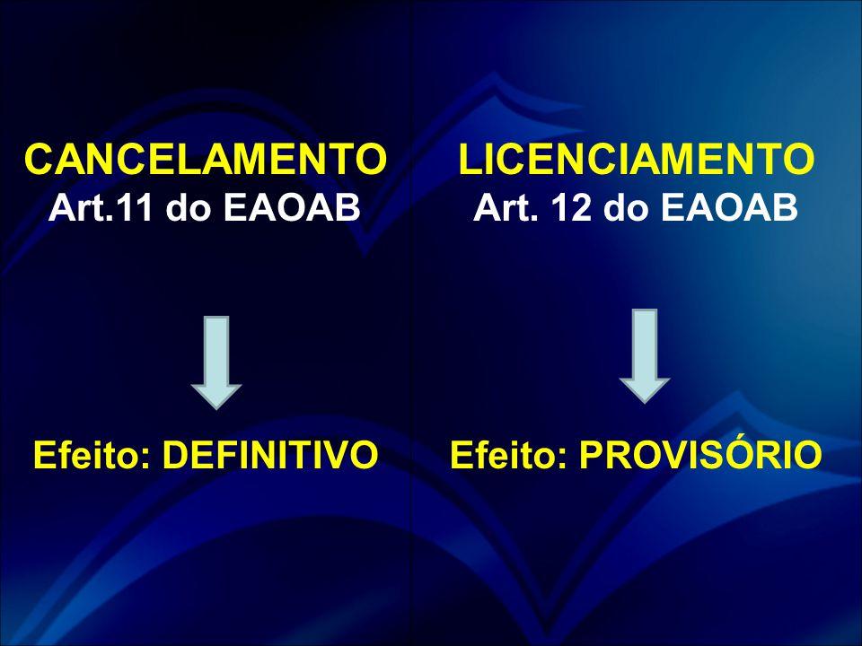CANCELAMENTO Art.11 do EAOAB Efeito: DEFINITIVO LICENCIAMENTO Art. 12 do EAOAB Efeito: PROVISÓRIO