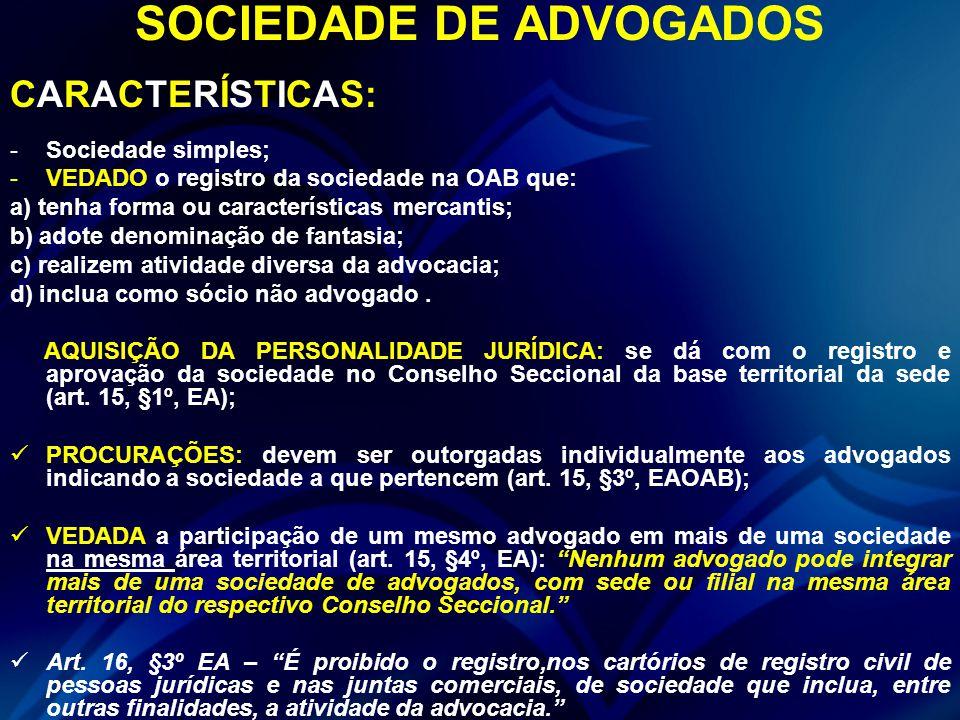 SOCIEDADE DE ADVOGADOS CARACTERÍSTICAS: -Sociedade simples; -VEDADO o registro da sociedade na OAB que: a) tenha forma ou características mercantis; b