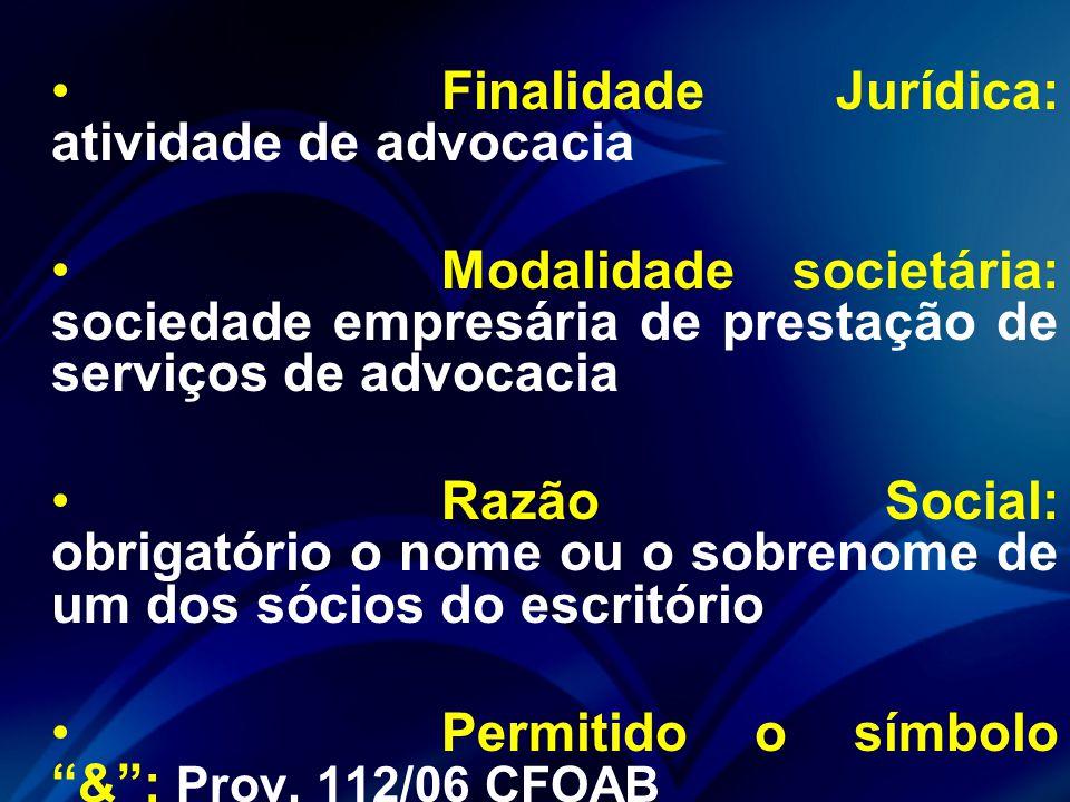 Finalidade Jurídica: atividade de advocacia Modalidade societária: sociedade empresária de prestação de serviços de advocacia Razão Social: obrigatório o nome ou o sobrenome de um dos sócios do escritório Permitido o símbolo & : Prov.