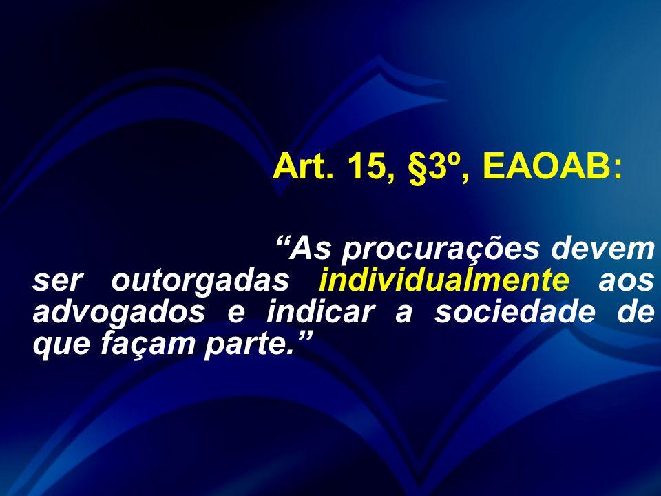"""Art. 15, §3º, EAOAB: """"As procurações devem ser outorgadas individualmente aos advogados e indicar a sociedade de que façam parte."""""""