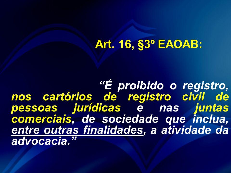 """Art. 16, §3º EAOAB: """"É proibido o registro, nos cartórios de registro civil de pessoas jurídicas e nas juntas comerciais, de sociedade que inclua, ent"""