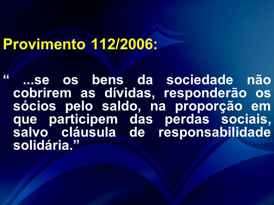 Provimento 112/2006: ...se os bens da sociedade não cobrirem as dívidas, responderão os sócios pelo saldo, na proporção em que participem das perdas sociais, salvo cláusula de responsabilidade solidária.