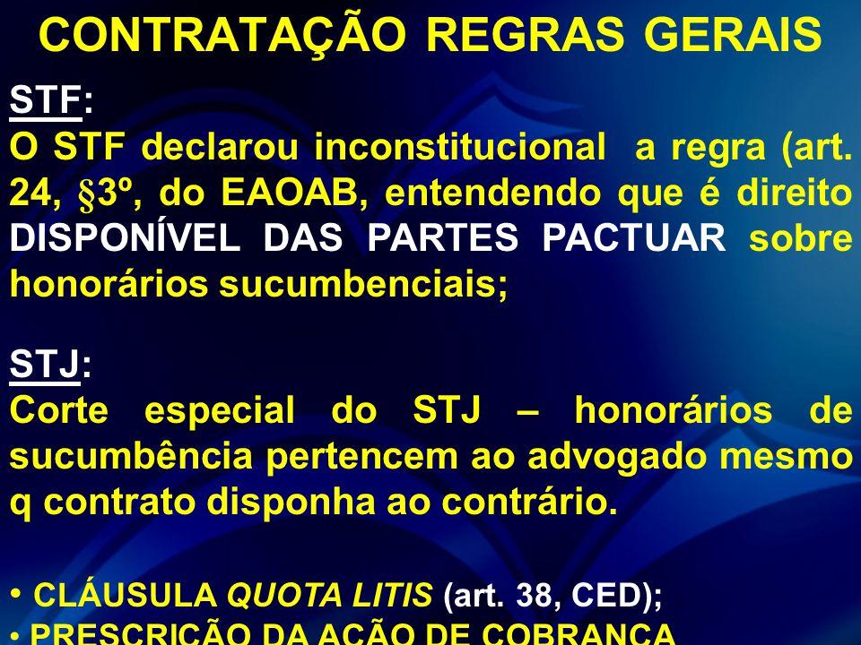 CONTRATAÇÃO REGRAS GERAIS STF: O STF declarou inconstitucional a regra (art. 24, §3º, do EAOAB, entendendo que é direito DISPONÍVEL DAS PARTES PACTUAR