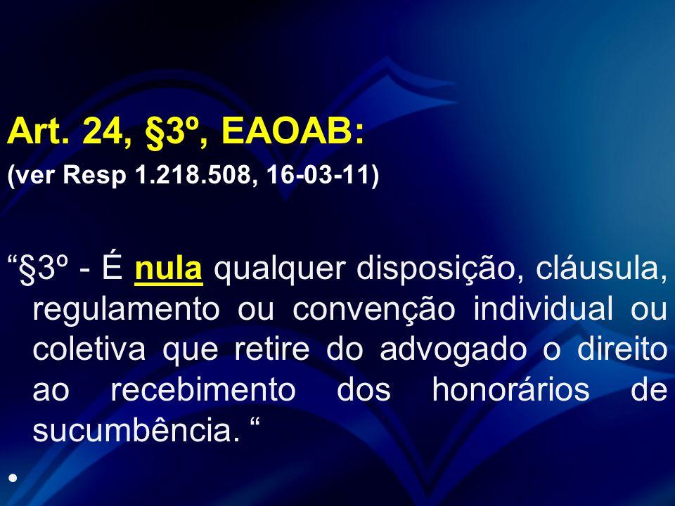 """Art. 24, §3º, EAOAB: (ver Resp 1.218.508, 16-03-11) """"§3º - É nula qualquer disposição, cláusula, regulamento ou convenção individual ou coletiva que r"""