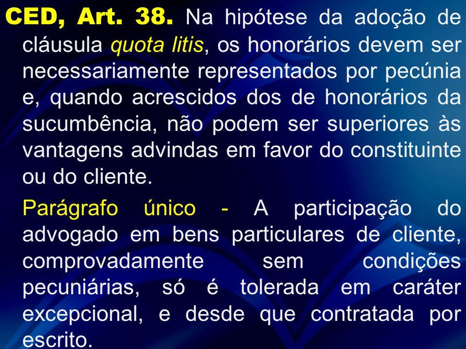 CED, Art. 38. Na hipótese da adoção de cláusula quota litis, os honorários devem ser necessariamente representados por pecúnia e, quando acrescidos do